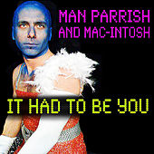It Had to Be You - Single by Man Parrish