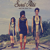 We've Got To by Sweet Alibi