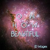 Oh How Beautiful by JD Wages