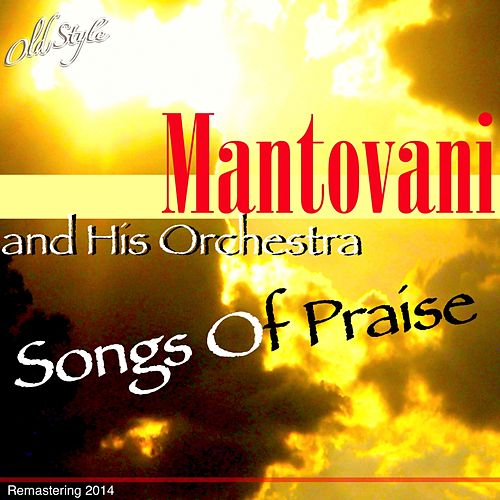 Songs of Praise (Remastering 2014) by Mantovani & His Orchestra