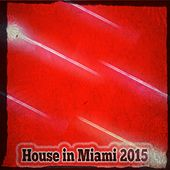 House in Miami 2015 (40 Top Songs for DJs) von Various Artists