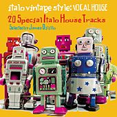 Italo Vintage Style: Vocal House (20 Special Italo House Tracks Selected by DJ James Dilillo) von Various Artists