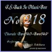 Bach In Musical Box 218 / Chorale, BWV 340 - BWV 349 by Shinji Ishihara