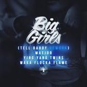 Big Girls (Tell Daddy Rework) (Feat. Ying Yang Twins & Waka Flocka Flame) by Maejor