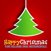 Happy Christmas (Pure Relaxing Xmas Instrumentals) by Various Artists