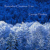 Remember Christmas Time by George Huntley