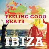 Feeling Good Beats - Ibiza, Vol. 1 (Soulful Chill House Tunes for Happy People) by Various Artists