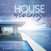 House of Lounge (18 Summer Lounge Tracks) by Various Artists