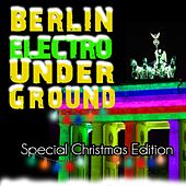 Berlin Electro Underground (Special Christmas Edition) by Various Artists