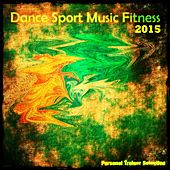 Dance Sport Music Fitness 2015 (The Best Music for Sport, Runnenig and Workout) de Various Artists