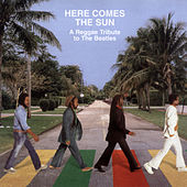 Here Comes The Sun: A Reggae Tribute To The Beatles by Tim Berne
