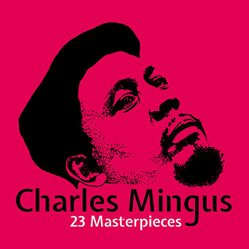 23 Masterpieces by Charles Mingus