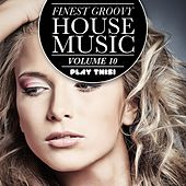 Finest Groovy House Music, Vol. 10 by Various Artists