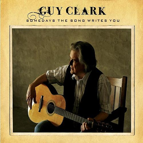 Somedays the Song Writes You by Guy Clark