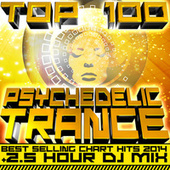 Top 100 Psychedelic Trance Best Selling Chart Hits 2014 + 2.5 Hour DJ Mix by Various Artists