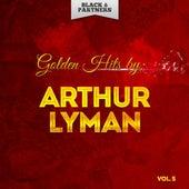 Golden Hits By Arthur Lyman Vol. 5 von Arthur Lyman