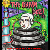 The Brain That Wouldn't Die: A New Musical by Various Artists