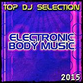Top DJ Selection Electronic Body Music‎ 2015 (Dance Best Hits House Miami DJs Club) von Various Artists