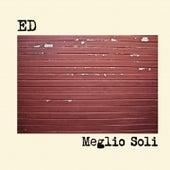 Meglio Soli by Ed