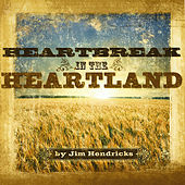 Heartbreak in the Heartland de Jim Hendricks