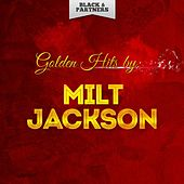 Golden Hits By Milt Jackson by Milt Jackson