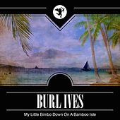 My Little Bimbo Down on a Bamboo Isle by Burl Ives