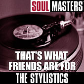 Soul Masters: That's What Friends Are For von The Stylistics