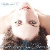 Subterranean Dream by Stephanie K