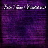 Latin House Essential 2015 (The Best Songs for Your Dance Party Essential Extended DJ) von Various Artists