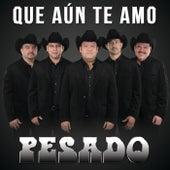 Que Aún Te Amo by Pesado