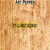 It's All About Jazz Music by Art Pepper