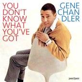 You Don't Know What You've Got von Gene Chandler