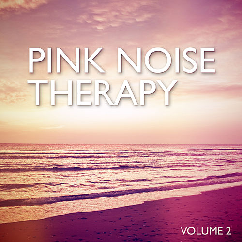 Pink Noise Therapy, Vol. 2 by Pink Noise Therapy