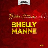 Golden Hits By Shelly Manne Vol. 3 by Shelly Manne