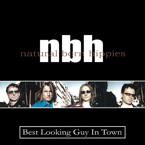Best Looking Guy In Town by Natural Born Hippies