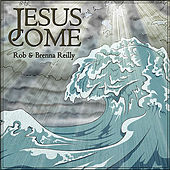 Jesus Come by Rob