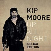 Up All Night (Deluxe Edition) by Kip Moore