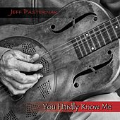 You Hardly Know Me de Jeff Pasternak