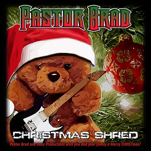 Christmas Shred by Pastor Brad