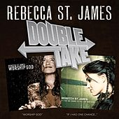 Double Take: If I Had One Chance To Tell You Something & Worship God de Rebecca St. James