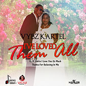 I've Loved Them All (Tribute To Valrie) - Single by VYBZ Kartel