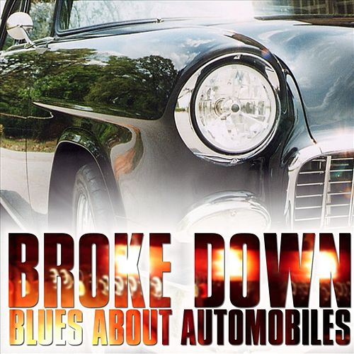 Broke Down - Blues About Automobiles by Various Artists