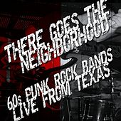 There Goes The Neighborhood - '60s Punk Rock Bands Live From Texas by Various Artists