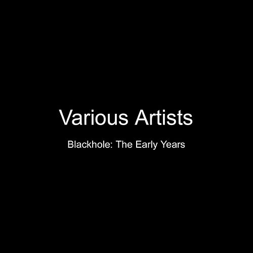 Blackhole The Early Years by Various Artists