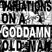 Variations On A Goddamn Old Man Vol. 2 by Cheer-Accident