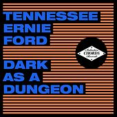 Dark as a Dungeon by Tennessee Ernie Ford