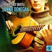 The Birth of Skiffle: Lonnie Donegan von Lonnie Donegan