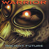 Ancient Future (reissue) by Warrior