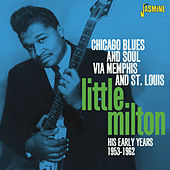Chicago Blues and Soul Via Memphis and St. Louis, His Early Years 1953 - 1962 de Little Milton