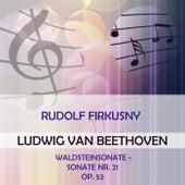 Rudolf Firkusny play: Ludwig van Beethoven: Waldsteinsonate - Sonate Nr. 21, op. 53 de Rudolf Firkusny